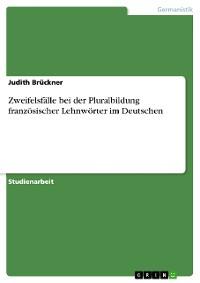 Cover Zweifelsfälle bei der Pluralbildung französischer Lehnwörter im Deutschen