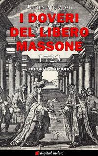 Cover I Doveri del Libero Massone - Estratto dagli Antichi Registri delle Logge di Oltremare d'Inghilterra, Scozia e Irlanda ad Uso delle Logge di Londra da leggersi alla nomina di Nuovi Fratelli o per ordine del Maestro - 1723
