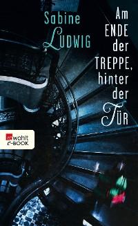 Cover Am Ende der Treppe, hinter der Tür