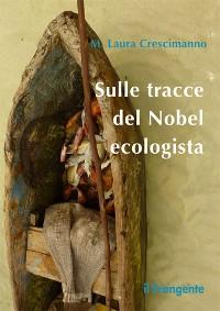 Cover Sulle tracce del Nobel ecologista
