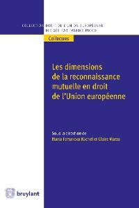 Cover Les dimensions de la reconnaissance mutuelle en droit de l'Union européenne