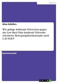 Cover Wie gelingt wirksame Prävention gegen das Low Back Pain Syndrom? Präventiv orientierte Bewegungskurskonzepte nach § 20 SGB V