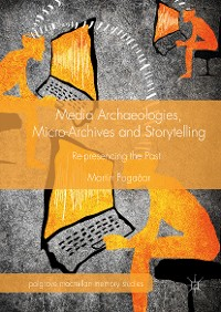 Cover Media Archaeologies, Micro-Archives and Storytelling
