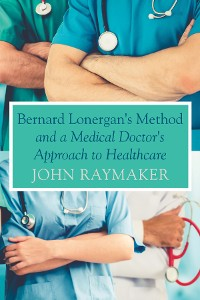 Cover Bernard Lonergan's Method and a Medical Doctor's Approach to Healthcare