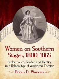 Cover Women on Southern Stages, 1800-1865