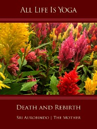 Cover All Life Is Yoga: Death and Rebirth