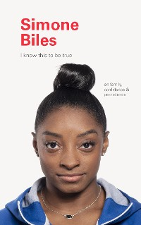 Cover I Know This to Be True: Simone Biles
