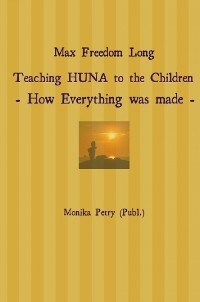 Cover Max Freedom Long Teaching HUNA to the Children- How Everything was made -