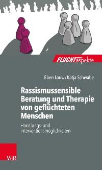 Cover Rassismussensible Beratung und Therapie von geflüchteten Menschen