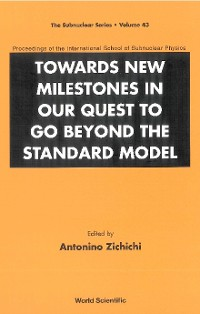 Cover Towards New Milestones In Our Quest To Go Beyond The Standard Model - Proceedings Of The International School Of Subnuclear Physics