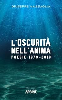 Cover L'oscurità nell'anima - Poesie 1979-2019