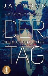 Cover Der unsterbliche Tag – Start: 5 Uhr (Thriller Serie 1)