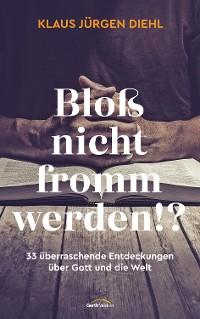 Cover Bloß nicht fromm werden!?