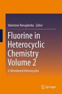 Cover Fluorine in Heterocyclic Chemistry Volume 2