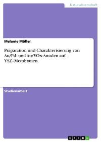 Cover Präparation und Charakterisierung von Au/Pd- und Au/VOx-Anoden auf YSZ–Membranen