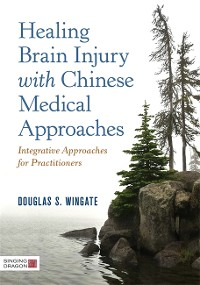 Cover Healing Brain Injury with Chinese Medical Approaches