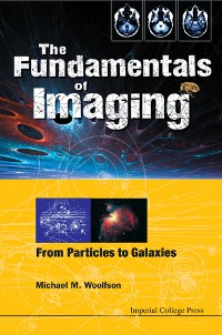 Cover Fundamentals Of Imaging, The: From Particles To Galaxies