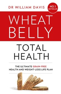 Cover Wheat Belly Total Health: The effortless grain-free health and weight-loss plan