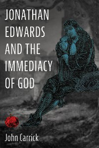 Cover Jonathan Edwards and the Immediacy of God