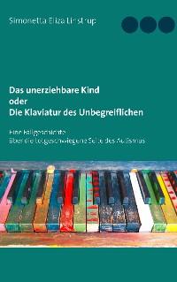 Cover Das unerziehbare Kind oder Die Klaviatur des Unbegreiflichen