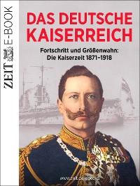 Cover Das Deutsche Kaiserreich – Fortschritt und Größenwahn