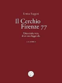 Cover Il Cerchio Firenze 77, Una storia vera divenuta leggenda Vol 1