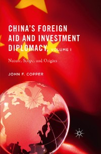 Cover China's Foreign Aid and Investment Diplomacy, Volume I