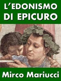 Cover L'edonismo di Epicuro. Vita e pensiero del fondatore dell'epicureismo.