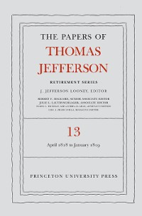Cover The Papers of Thomas Jefferson: Retirement Series, Volume 13