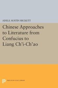 Cover Chinese Approaches to Literature from Confucius to Liang Ch'i-Ch'ao
