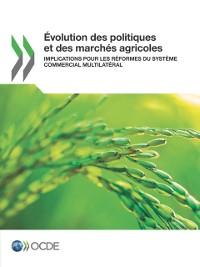 Cover Evolution des politiques et des marches agricoles Implications pour les reformes du systeme commercial multilateral