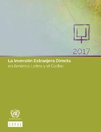 Cover La Inversión Extranjera Directa en América Latina y el Caribe 2017