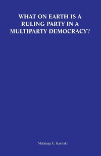 Cover What on Earth is a Ruling Party in a Multiparty Democracy? Musings and Ruminations of an Armchair Critic