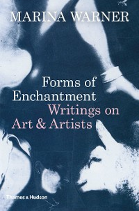 Cover Forms of Enchantment: Writings on Art and Artists