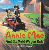 Cover Annie Mae And the Wild Wagon Ride