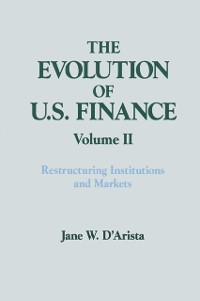 Cover Evolution of US Finance: v. 2: Restructuring Institutions and Markets