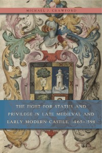 Cover The Fight for Status and Privilege in Late Medieval and Early Modern Castile, 1465–1598