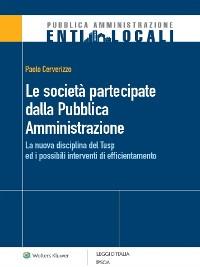 Cover Le società partecipate dalla Pubblica Amministrazione La nuova disciplina del Tusp ed i possibili interventi di efficientamento