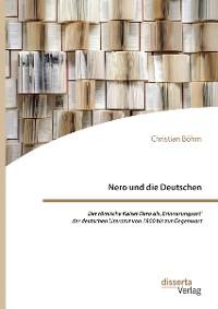 Cover Nero und die Deutschen. Der römische Kaiser Nero als ,Erinnerungsort' der deutschen Literatur von 1800 bis zur Gegenwart