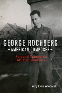 Cover George Rochberg, American Composer