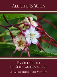Cover All Life Is Yoga: Evolution of Soul and Nature