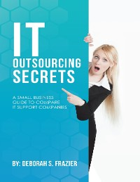 Cover It Outsourcing Secrets: A Small Business Guide to Compare It Support Companies