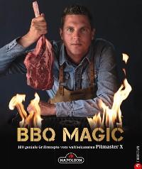 Cover Grillbuch: BBQ Magic - 100 geniale Grill- und Barbecue-Rezepte. Standardwerk mit Pitmaster-Garantie.