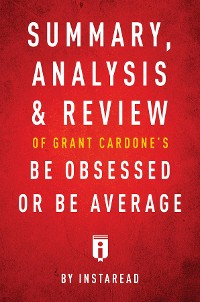 Cover Summary, Analysis & Review of Grant Cardone's Be Obsessed or Be Average by Instaread