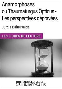 Cover Anamorphoses ou Thaumaturgus Opticus - Les perspectives dépravées de Jurgis Baltrusaitis