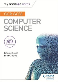 Cover OCR GCSE Computer Science My Revision Notes 2e