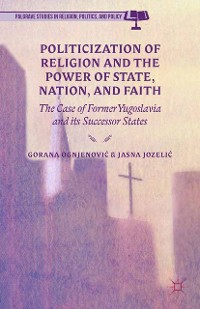 Cover Politicization of Religion, the Power of State, Nation, and Faith