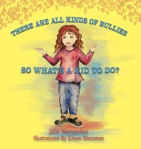 Cover There Are All Kinds Of Bullies So What's A Kid To Do?