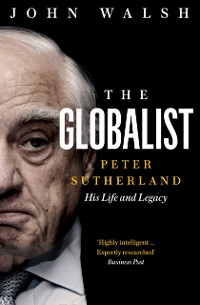Cover Globalist: Peter Sutherland - His Life and Legacy