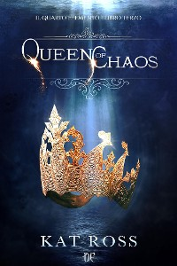 Cover Queen Of Chaos (Il Quarto Elemento Vol. 3)